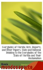 Portada de EVERGLADES OF FLORIDA: ACTS, REPORTS, AND OTHER PAPERS, STATE AND NATIONAL, RELATING TO THE EVERGLAD