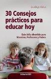 Portada de 30 CONSEJOS PRACTICOS PARA EDUCAR HOY GUIA UTIL PARA MAESTROS, PROFESORES Y PADRES