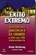 Portada de EXITO EXTREMO: 49 SECRETOS PARA ¡HACERLO A LO GRANDE! Y VIVIR UNAVIDA EXTRAORDINARIA