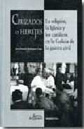 Portada de CRUZADOS O HEREJES: LA RELIGION, LA IGLESIA Y LOS CATOLICOS EN LAGALICIA DE LA GUERRA CIVIL