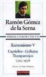 Portada de OBRAS COMPLETAS : RAMONISMO V: CAPRICHOS; GOLLERIAS; TRAM PANTOJOS