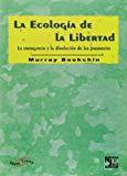 Portada de LA ECOLOGIA DE LA LIBERTAD: LA EMERGENCIA Y LA DISOLUCION DE LAS JERARQUIAS