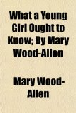 Portada de WHAT A YOUNG GIRL OUGHT TO KNOW; BY MARY