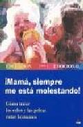 Portada de MAMA, SIEMPRE ME ESTA MOLESTANDO!: COMO TRATAR LOS CELOS Y LAS PELEAS ENTRE HERMANOS
