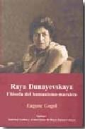 Portada de RAYA DUNAYEVSKAYA: FILOSOFIA DEL HUMANISMO-MARXISTA