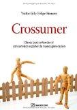 Portada de CROSSUMER: CLAVES PARA ENTENDER AL CONSUMIDOR ESPAÑOL DE NUEVA GENERACION