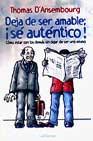 Portada de DEJA DE SER AMABLE: ¡SE AUTENTICO!, COMO ESTAR CON LOS DEMAS SIN DEJAR DE SER UNO MISMO
