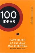 Portada de 100  IDEAS -PARA HACER LA ESCUELA MAS DIVERTIDA