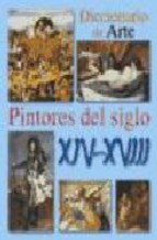 Portada de PINTORES DEL SIGLO XIV-XVIII (DICCIONARIO DE ARTE)