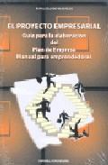 Portada de EL PROYECTO EMPRESARIAL: GUIA PARA LA ELABORACION DEL PLAN DE EMPRESA: MANUAL PARA EMPRENDEDORES