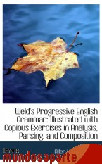 Portada de WELD`S PROGRESSIVE ENGLISH GRAMMAR: ILLUSTRATED WITH COPIOUS EXERCISES IN ANALYSIS, PARSING, AND COM