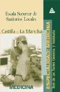 Portada de ESCALA SUPERIOR DE SANITARIOS LOCALES. ESPECIALIDAD MEDICINA DE LA COMUNIDAD AUTONOMA DE CASTILLA-LA MANCHA. TEST