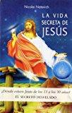 Portada de LA VIDA SECRETA DE JESUS: ¿DONDE ESTUVO JESUS DE LOS 13 A LOS 30 AÑOS?: EL SECRETO DESVELADO