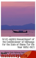 Portada de FIRST[-EIGHTH] ANNUAL REPORT OF THE COMMISSIONER OF HIGHWAYS FOR THE STATE OF MAINE: FOR THE YEAR 19