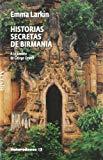 Portada de HISTORIAS SECRETAS DE BIRMANIA: A LA SOMBRA DE GEORGE ORWELL