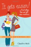 Portada de IT GETS EASIER!.. AND OTHER LIES WE TELL NEW MOTHERS: A FUN, PRACTICAL GUIDE TO BECOMING A MOM