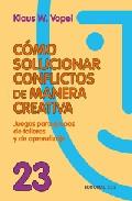 Portada de COMO SOLUCIONAR CONFLICTOS DE MANERA CREATIVA: JUEGOS PARA GRUPOSDE TALLERES Y DE APRENDIZAJE