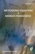 Portada de INSTITUCIONES EDUCATIVAS Y MODELOS PEDAGOGICOS