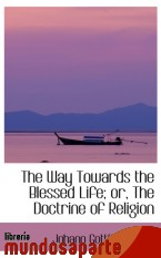 Portada de THE WAY TOWARDS THE BLESSED LIFE; OR, THE DOCTRINE OF RELIGION