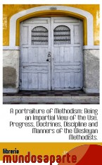 Portada de A PORTRAITURE OF METHODISM: BEING AN IMPARTIAL VIEW OF THE USE, PROGRESS, DOCTRINES, DISCIPLINE AND