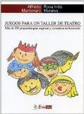 Portada de JUEGOS PARA UN TALLER DE TEATRO: MAS DE 200 PROPUESTAS PARA EXPRESAR Y COMUNICAR EN LA ESCUELA