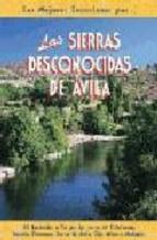 Portada de LAS SIERRAS DESCONOCIDAS DE AVILIA: 24 RECORRIDOS A PIE POR LAS SIERRAS DE VILLAFRANCA, SERROTA, PARAMERA, SIERRA DE AVILA, OJOS ALBOS Y MALAGON)