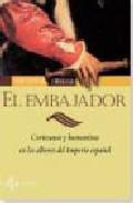 Portada de EL EMBAJADOR: CORTESANOS Y HUMANISTAS EN LOS ALBORES DEL IMPERIO ESPAÑOL