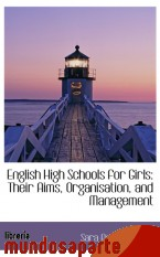 Portada de ENGLISH HIGH SCHOOLS FOR GIRLS: THEIR AIMS, ORGANISATION, AND MANAGEMENT