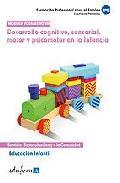 Portada de EDUCACION INFANTIL. DESARROLLO COGNITIVO, SENSORIAL, MOTOR Y PSICOMOTOR EN LA INFANCIA. CERTIFICADO DE PROFESIONALIDAD