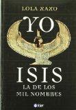 Portada de YO ISIS, LA DE LOS MIL NOMBRES