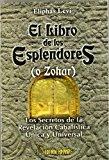 Portada de EL LIBRO DE LOS ESPLENDORES : LOS SECRETOS DE LA REVELAC ION CABALISTICA UNICA Y UNIVERSAL