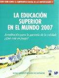 Portada de LA EDUCACION SUPERIOR EN EL MUNDO 2007: ACREDITACION PARA LA GARANTIA DE LA CALIDAD ¿QUE ESTA EN JUEGO?