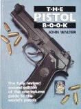 Portada de THE PISTOL BOOK: THE FULLY REVISED SECOND EDITION OF THE ONE-VOLUME GUIDE TO THE WORLD'S PISTOLS