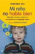 Portada de MI NIÑO NO HABLA BIEN: GUIA PARA CONOCER Y SOLUCIONAR LOS PROBLEMAS DEL LENGUAJE INFANTIL