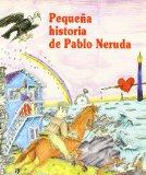 Portada de PEQUEÑA HISTORIA DE PABLO NERUDA (PEQUENAS HISTORIAS/ SHORT STORIES)