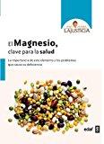 Portada de EL MAGNESIO, CLAVE PARA LA SALUD: LA IMPORTANCIA DE ESTE ELEMENTOY LOS PROBLEMAS QUE CAUSA SU DEFICIENCIA