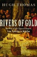 Portada de RIVERS OF GOLD: THE RISE OF THE SPANISH EMPIRE, FROM COLUMBUS TO MAGELLAN