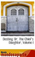 Portada de DESTINY; OR, THE CHIEF`S DAUGHTER, VOLUME I