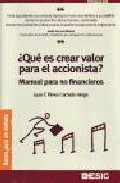 Portada de ¿QUE ES CREAR VALOR PARA EL ACCIONISTA?: MANUAL PARA NO FINANCIEROS