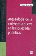 Portada de ARQUEOLOGIA DE LA VIOLENCIA: LA GUERRA EN LAS SOCIEDADES PRIMITIVAS