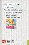 Portada de MARXISMO CRITICO EN MEXICO: ADOLFO SANCHEZ Y VAZQUEZ Y BOLIVAR ECHEVARRIA