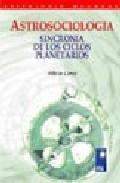 Portada de ASTROSOCIOLOGIA: SINCRONIA DE LOS CICLOS PLANETARIOS