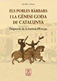 Portada de ELS POBLES BARBARS I LA GENESI GODA DE CATALUNYA: FRAGMENTS DE LAHISTORIA D EUROPA