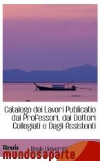 Portada de CATALOGO DEI LAVORI PUBLICATIO DAI PROFESSORI, DAI DOTTORI COLLEGIATI E DAGLI ASSISTENTI