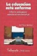 Portada de LA EDUCACION ESTA ENFERMA: INFORME PEDAGOGICO SOBRE LA EDUCACION ACTUAL