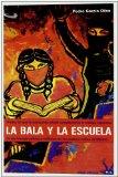 Portada de LA BALA Y LA ESCUELA : MODOS EN QUE LA EDUCA CION OFICIAL COMPLEMENTA EL TRABAJO REPRESIVO DE LAS FUERZAS POLICIACO-MILITARES EN LOS PUEBLOS INDIOS DE MEXICO