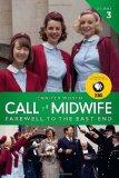 Portada de CALL THE MIDWIFE: FAREWELL TO THE EAST END