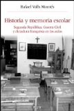 Portada de HISTORIA Y MEMORIA ESCOLAR: SEGUNDA REPUBLICA, GUERRA CIVIL Y DICTADURA FRANQUISTA EN LAS AULAS