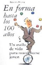 Portada de EN FORMA HASTA LOS 100 AÑOS: UN ESTILO DE VIDA PARA MANTENERSE JOVEN