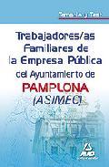 Portada de TRABAJADORES/AS FAMILIARES DE LA EMPRESA PUBLICA DEL AYUNTAMIENTODE PAMPLONA ASIMEC. TEMARIO Y TEST
